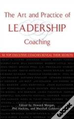 Art And Practice Of Leadership Coaching