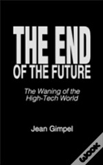The End Of The Future : The Waning Of The High-Tech World