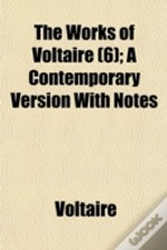 The Works Of Voltaire (6); A Contemporar