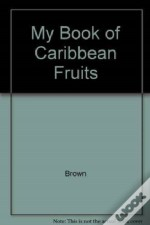My Book Of Caribbean Fruits