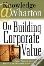 Knowledge@Wharton On Building Corporate Value