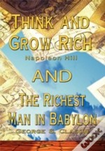 Think And Grow Rich By Napoleon Hill And Richest Man In Babylon By George S. Clason