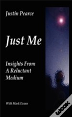 Just Me, Insights From A Reluctant Mediu