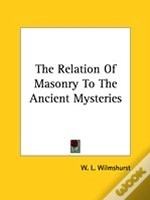 The Relation Of Masonry To The Ancient Mysteries