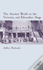 Ancient World On The Victorian And Edwardian Stage