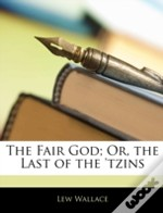 The Fair God; Or, The Last Of The 'Tzins