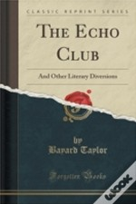 The Echo Club: And Other Literary Diversions (Classic Reprint)