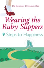 Wearing The Ruby Slippers: Nine Steps To Happiness