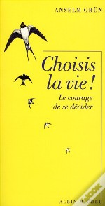 Choisis La Vie ! Le Courage De Se Décider