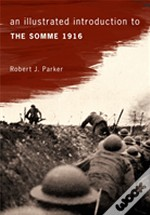 An Illustrated Introduction To The Somme 1916