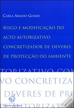 Wook.pt - Risco e Modificação do Acto Autorizativo Concretizador de Deveres de Protecção do Ambiente