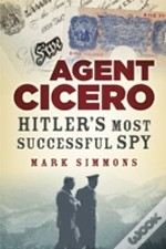 Cicero: The Extraordinary Story Of The Highest Paid Secret Agent Of The Second World War