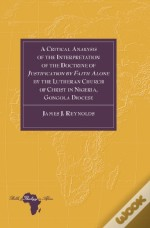 A Critical Analysis Of The Interpretation Of The Doctrine Of Justification By Faith Alone By The Lutheran Church Of Christ In Nigeria, Gongola Diocese