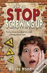 How To Stop Screwing Up