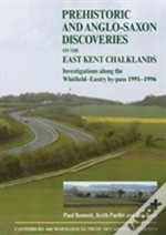 Prehistoric And Anglo-Saxon Discoveries On The East Kent Chalklands