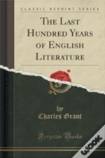 The Last Hundred Years Of English Literature (Classic Reprint)