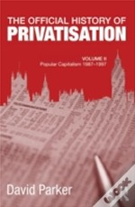 The Official History Of Privatisation, Vol. Ii