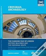 The Changing Face Of London Historic Buildings And The Crossrail Route