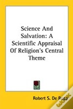 Science And Salvation: A Scientific Appraisal Of Religion'S Central Theme