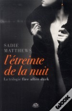 La Trilogie Fire After Dark T.1 ; L'Étreinte De La Nuit