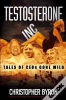 Testosterone Inc.: Tales of CEOs Gone Wild