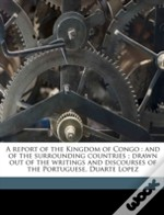 A Report Of The Kingdom Of Congo : And O