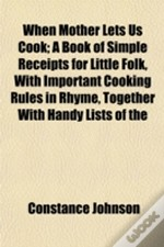 When Mother Lets Us Cook; A Book Of Simp