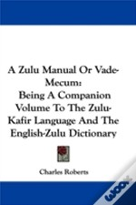 A Zulu Manual Or Vade-Mecum: Being A Com