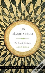 On Machiavelli - The Search For Glory
