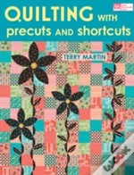 Quilting With Precuts & Shortcuts