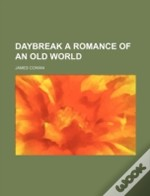 Daybreak A Romance Of An Old World