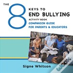 The 8 Keys To End Bullying Activity Book Companion Guide For Parents & Educators
