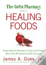 Green Pharmacy Guide To Healing Foods