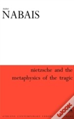 Nietzsche And The Metaphysics Of The Tragic