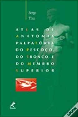 Wook.pt - Atlas de Anatomia Palpatória do Pescoço, do Tronco e do Membro Superior