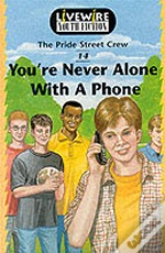 YOU'RE NEVER ALONE WITH A PHONE