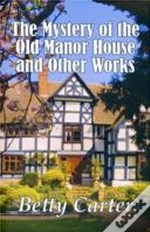 The Mystery Of The Old Manor House And Other Works