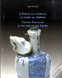 A Porcelana Chinesa ao Tempo do Império / Chinese Porcelan at the Time of the Empire