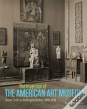 The Invention Of The American Art Museum