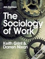 The Sociology Of Work, Fourth Edition