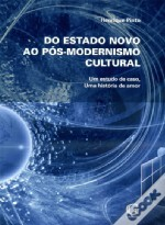 Do Estado Novo ao Pós-Modernismo Cultural