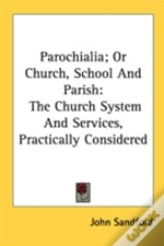 Parochialia; Or Church, School And Paris