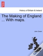 The Making Of England ... With Maps.