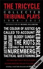 The Tricycle: The Complete Tribunal Plays 1994-2012
