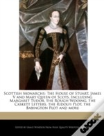 Scottish Monarchs: The House Of Stuart,