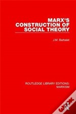 Marx'S Construction Of Social Theory