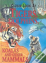 Closer Look At Tigers, Dolphins, Koalas And Other Mammals