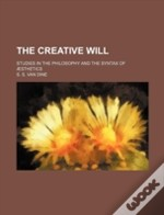 The Creative Will; Studies In The Philos
