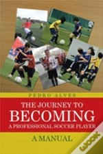 The Journey To Becoming A Professional Soccer Player: A Manual