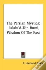 The Persian Mystics: Jalalu'D-Din Rumi, Wisdom Of The East